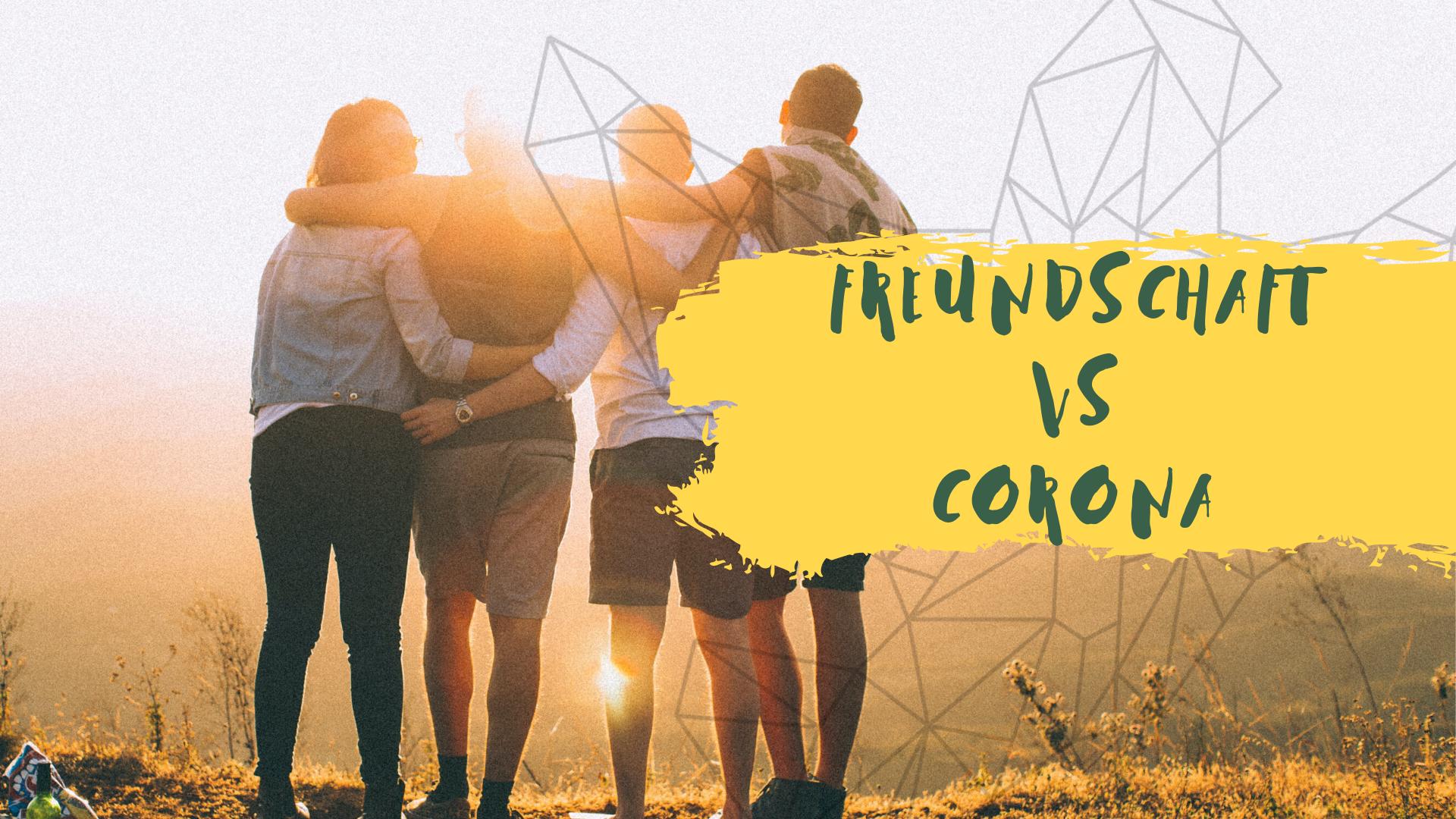 Freundschaft vs. Corona